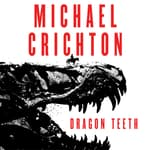 Dragon Teeth by  Michael Crichton audiobook