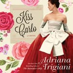 Kiss Carlo by  Adriana Trigiani audiobook