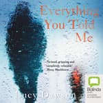 Everything You Told Me by  Lucy Dawson audiobook