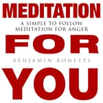 Meditation for You - A Simple To Follow Meditation For Anger by  Benjamin  Bonetti audiobook
