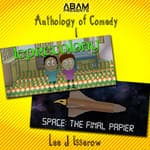 Anthology of Comedy 1: Leprecolony / Space: The Final Papier by  Lee J Isserow audiobook