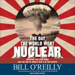 The Day the World Went Nuclear by  Bill O'Reilly audiobook