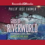 Gods of Riverworld by  Philip José Farmer audiobook