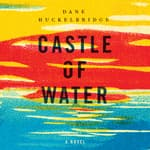 Castle of Water by  Dane Huckelbridge audiobook