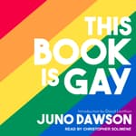 This Book Is Gay by  Juno Dawson audiobook