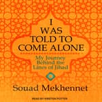 I Was Told to Come Alone by  Souad Mekhennet audiobook