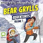 Bear Grylls Adventures: Volume 1 by  Bear Grylls audiobook