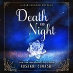 Death and Night by  Roshani Chokshi audiobook