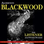The Listener and Other Stories by  Algernon Blackwood audiobook