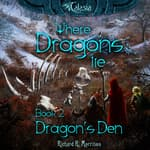 Where Dragons Lie - Book II - Dragon's Den by  Richard R. Morrison audiobook