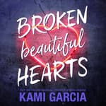 Broken Beautiful Hearts by  Kami Garcia audiobook