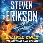 Willful Child: The Search for Spark by  Steven Erikson audiobook