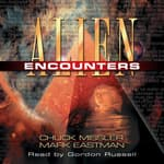 Alien Encounters: The Secret Behind the UFO Phenomenon by  Mark Eastman audiobook