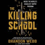 The Killing School: Inside the World's Deadliest Sniper Program by  Brandon Webb audiobook