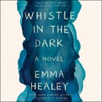 Whistle in the Dark by  Emma Healey audiobook
