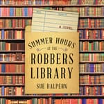 Summer Hours at the Robbers Library by  Sue Halpern audiobook