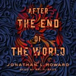 After the End of the World by  Jonathan L. Howard audiobook