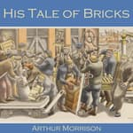 His Tale of Bricks by  Arthur Morrison audiobook