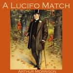 A Lucifo Match by  Arthur Morrison audiobook