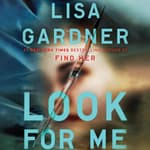 Look for Me by  Lisa Gardner audiobook