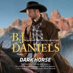 Dark Horse by  B. J. Daniels audiobook