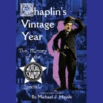 Chaplin's Vintage Year by  Michael J. Hayde audiobook