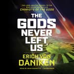 The Gods Never Left Us by  Erich von Däniken audiobook