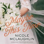 Maybe This Time by  Nicole McLaughlin audiobook