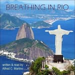 Breathing In Rio by  Alfred C. Martino audiobook
