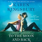 To the Moon and Back by  Karen Kingsbury audiobook