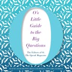 O's Little Guide to the Big Questions by  O, The Oprah Magazine audiobook