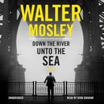 Down the River unto the Sea by  Walter Mosley audiobook