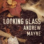 Looking Glass by  Andrew Mayne audiobook