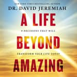 A Life Beyond Amazing by  Dr. David Jeremiah audiobook