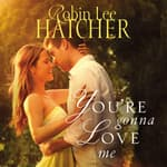 You're Gonna Love Me by  Robin Lee Hatcher audiobook