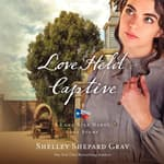 Love Held Captive by  Shelley Shepard Gray audiobook