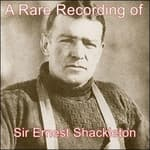 A Rare Recording of Sir Ernest Shackleton by  Sir Ernest Shackleton audiobook