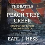 The Battle of Peach Tree Creek by  Earl J. Hess audiobook