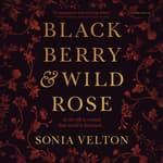 Blackberry and Wild Rose by  Sonia Velton audiobook