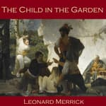 The Child in the Garden by  Leonard Merrick audiobook