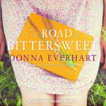 The Road to Bittersweet by  Donna Everhart audiobook