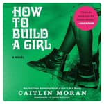 How To Build A Girl by  Caitlin Moran audiobook