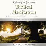 Moments of Reflection: Reclaiming the Lost Art of Biblical Meditation by  Robert Morgan audiobook