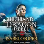 Highland Dragon Rebel by  Isabel Cooper audiobook