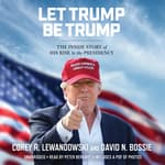 Let Trump Be Trump by  Corey R. Lewandowski audiobook