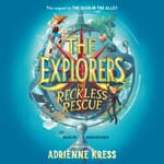 The Explorers: The Reckless Rescue by  Adrienne Kress audiobook
