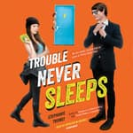 Trouble Never Sleeps by  Stephanie Tromly audiobook