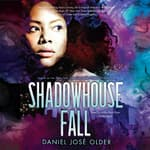 Shadowhouse Fall by  Daniel José Older audiobook
