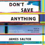 Don't Save Anything by  James Salter audiobook