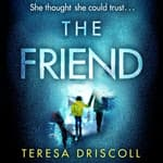 The Friend by  Teresa Driscoll audiobook